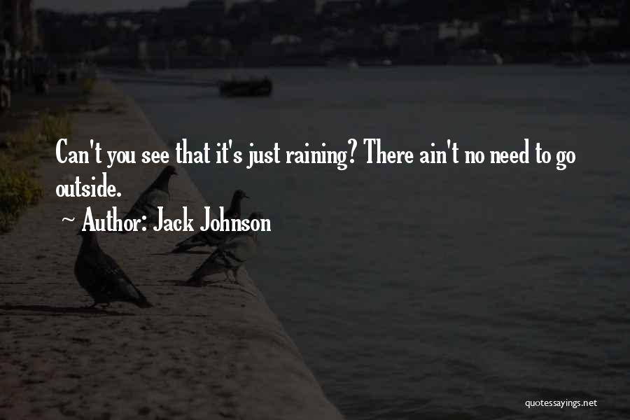 Raining Outside Quotes By Jack Johnson