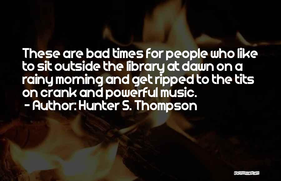 Rainy Morning Quotes By Hunter S. Thompson