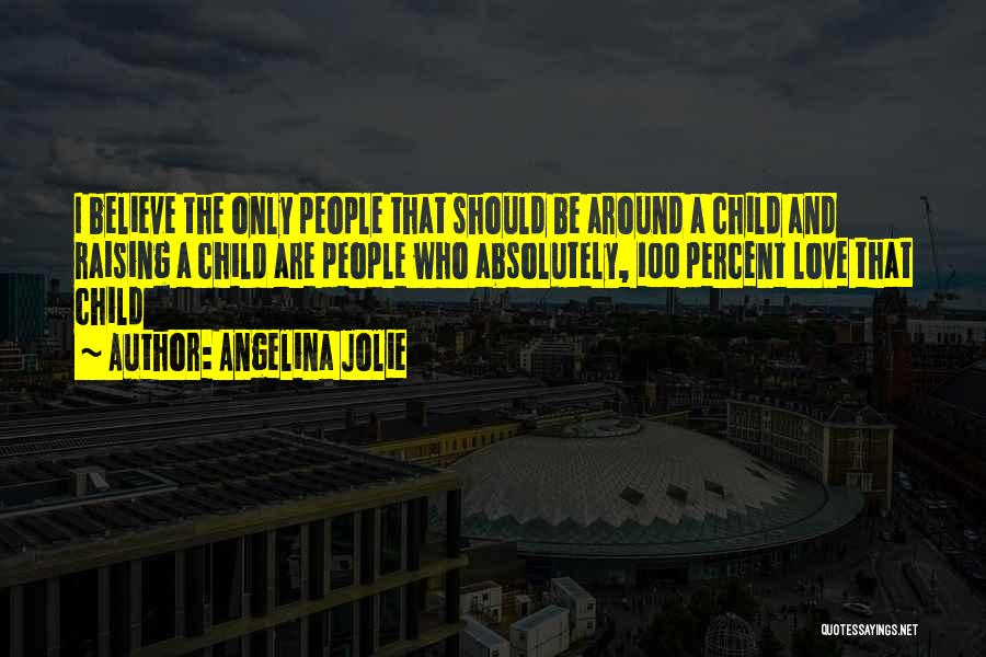 Raising A Child Quotes By Angelina Jolie