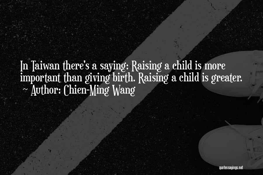Raising A Child Quotes By Chien-Ming Wang