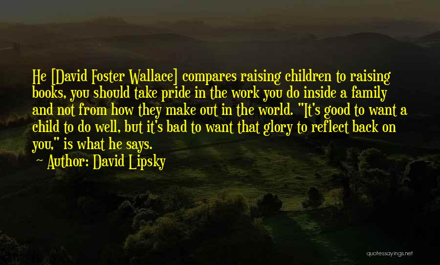 Raising A Child Quotes By David Lipsky