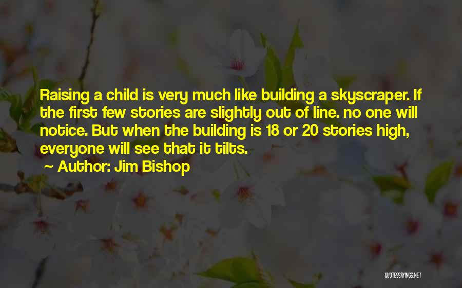 Raising A Child Quotes By Jim Bishop