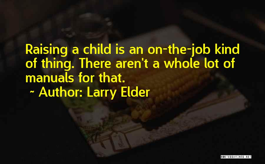 Raising A Child Quotes By Larry Elder