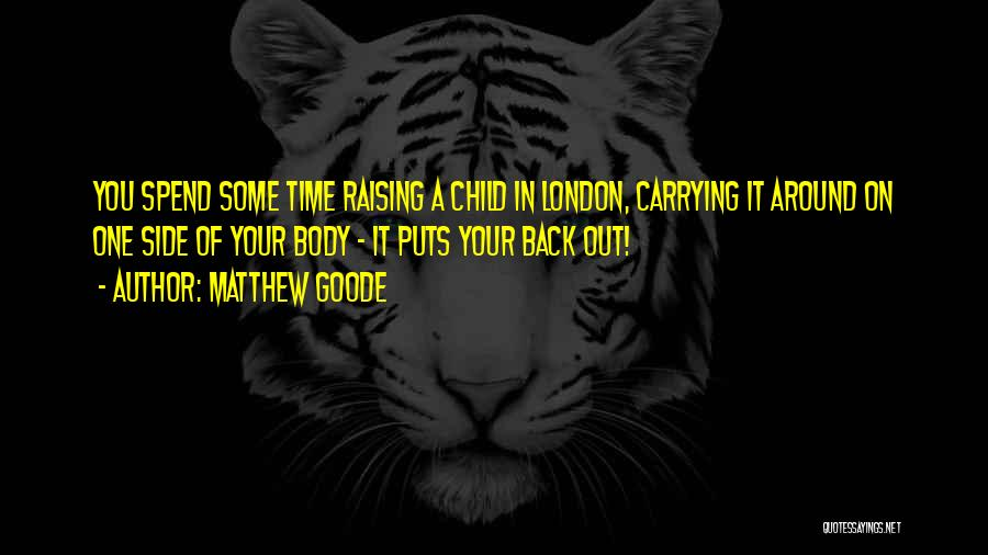 Raising A Child Quotes By Matthew Goode
