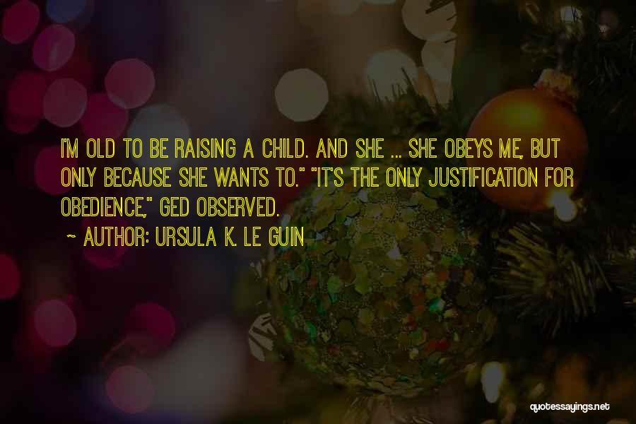 Raising A Child Quotes By Ursula K. Le Guin