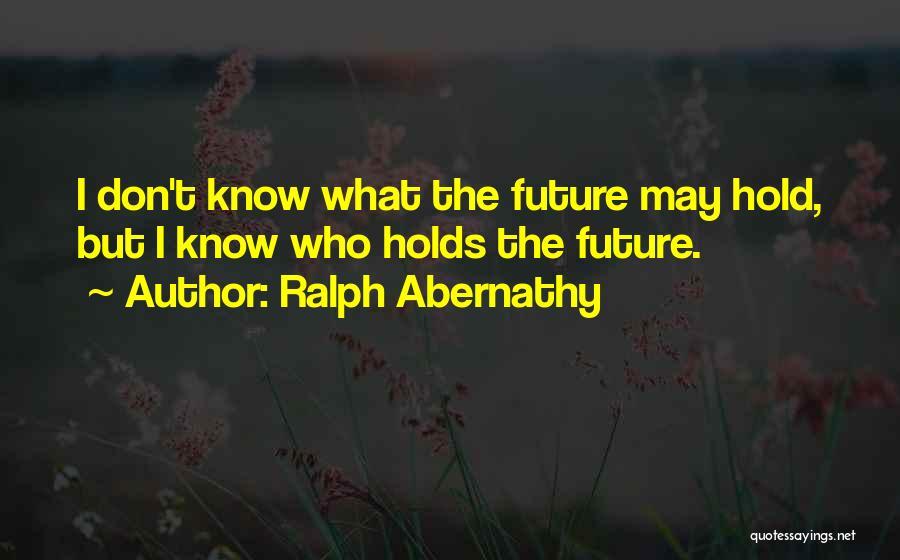 Ralph Abernathy Quotes 758539