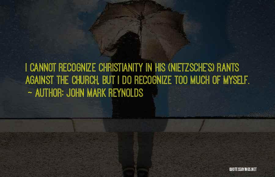 Rants Quotes By John Mark Reynolds