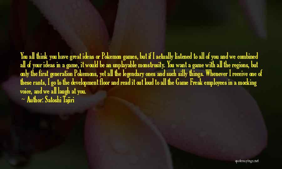 Rants Quotes By Satoshi Tajiri