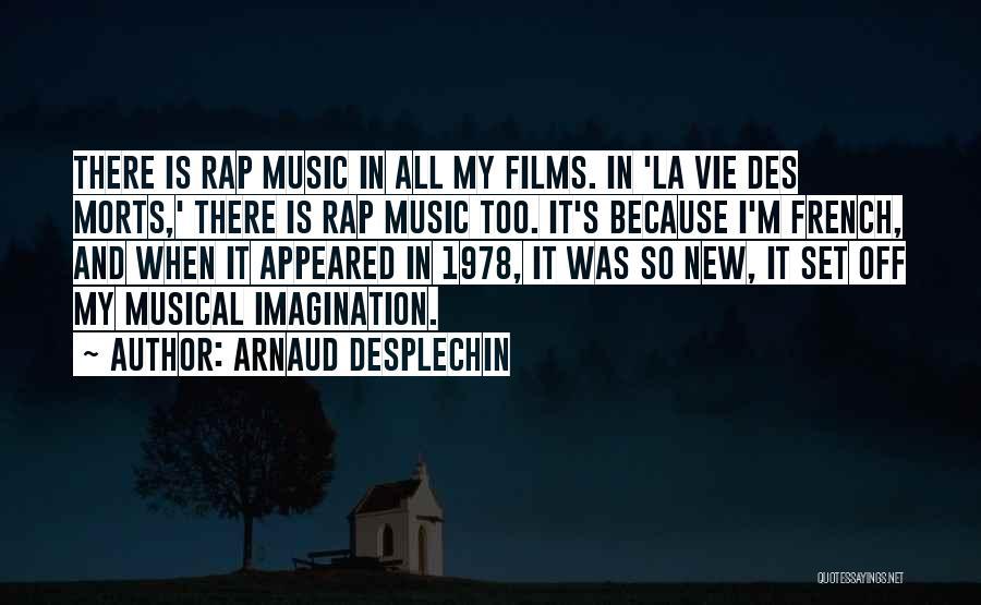 Rap Music Quotes By Arnaud Desplechin