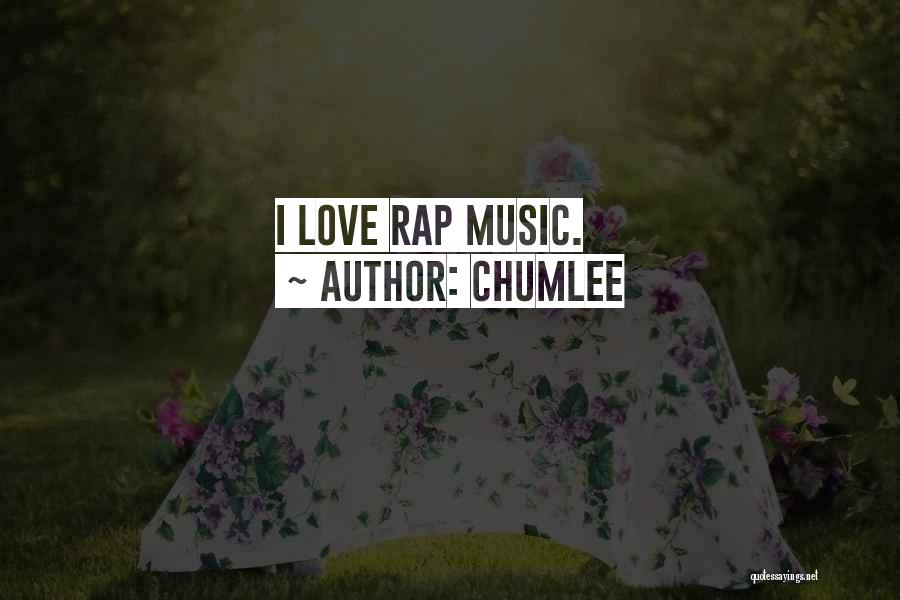 Rap Music Quotes By Chumlee