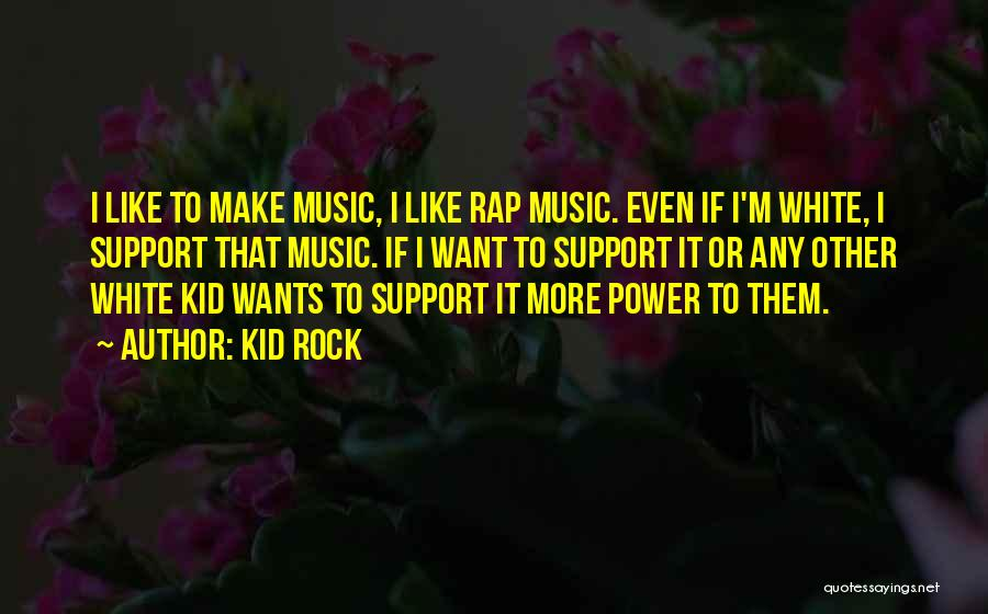 Rap Music Quotes By Kid Rock