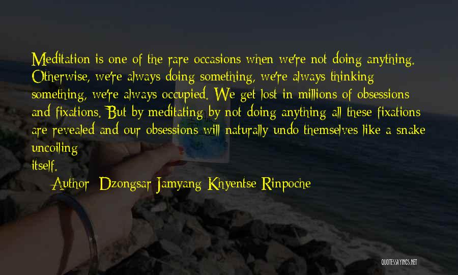 Rare Occasions Quotes By Dzongsar Jamyang Khyentse Rinpoche