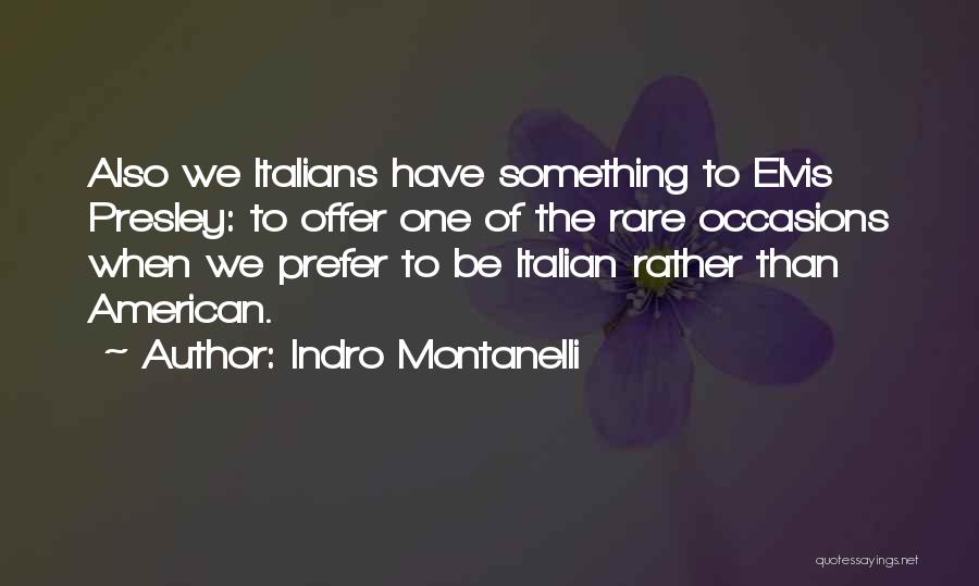 Rare Occasions Quotes By Indro Montanelli