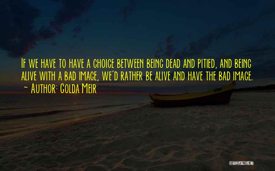Rather Being Dead Quotes By Golda Meir
