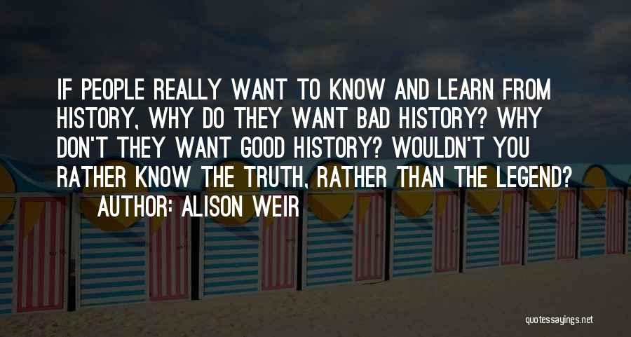 Rather Know The Truth Quotes By Alison Weir