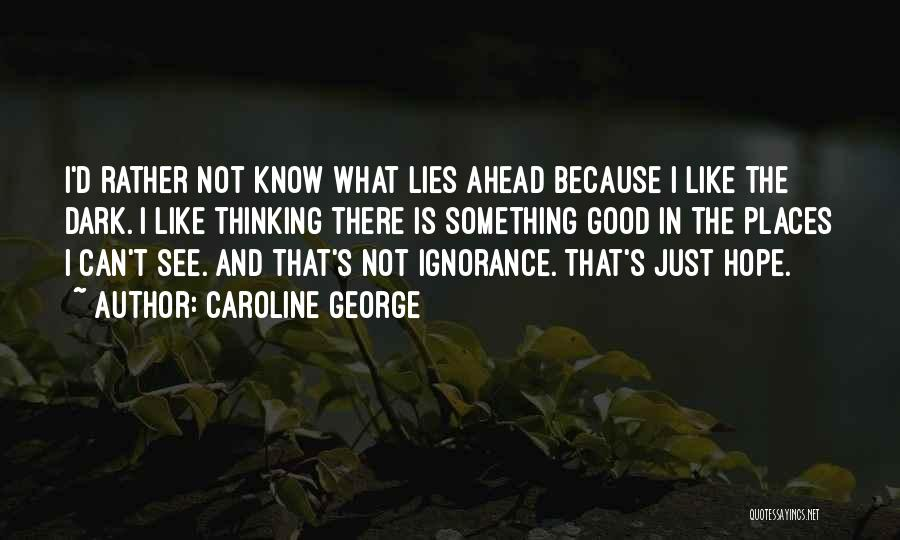 Rather Know The Truth Quotes By Caroline George