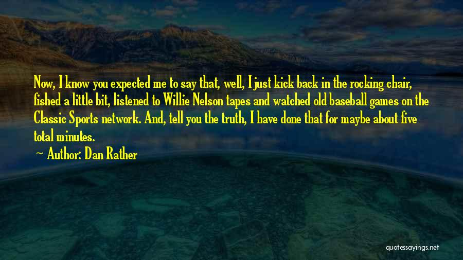 Rather Know The Truth Quotes By Dan Rather
