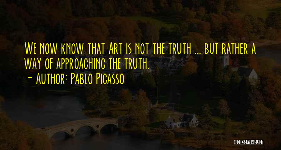 Rather Know The Truth Quotes By Pablo Picasso