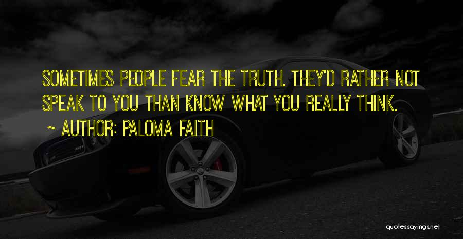 Rather Know The Truth Quotes By Paloma Faith