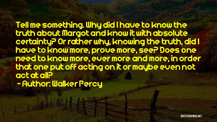Rather Know The Truth Quotes By Walker Percy