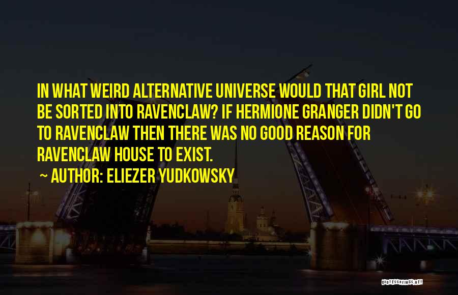 Ravenclaw House Quotes By Eliezer Yudkowsky