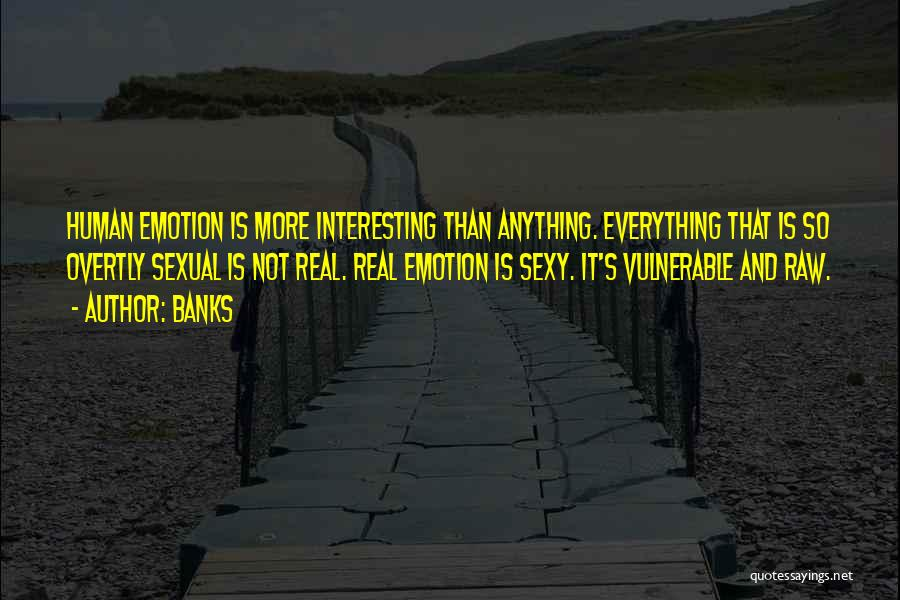 Raw Emotion Quotes By Banks