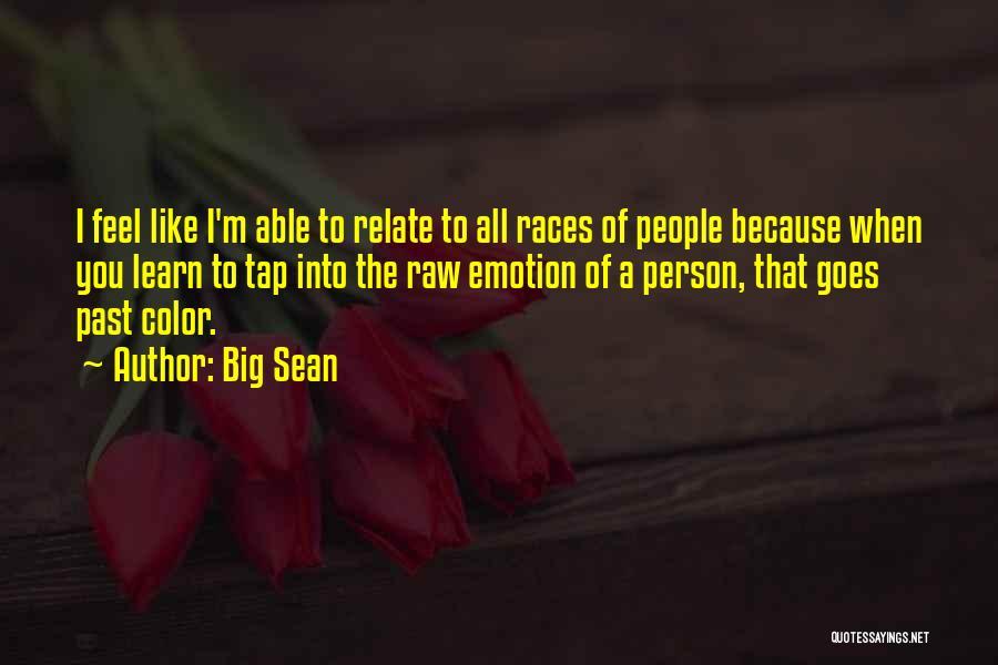 Raw Emotion Quotes By Big Sean