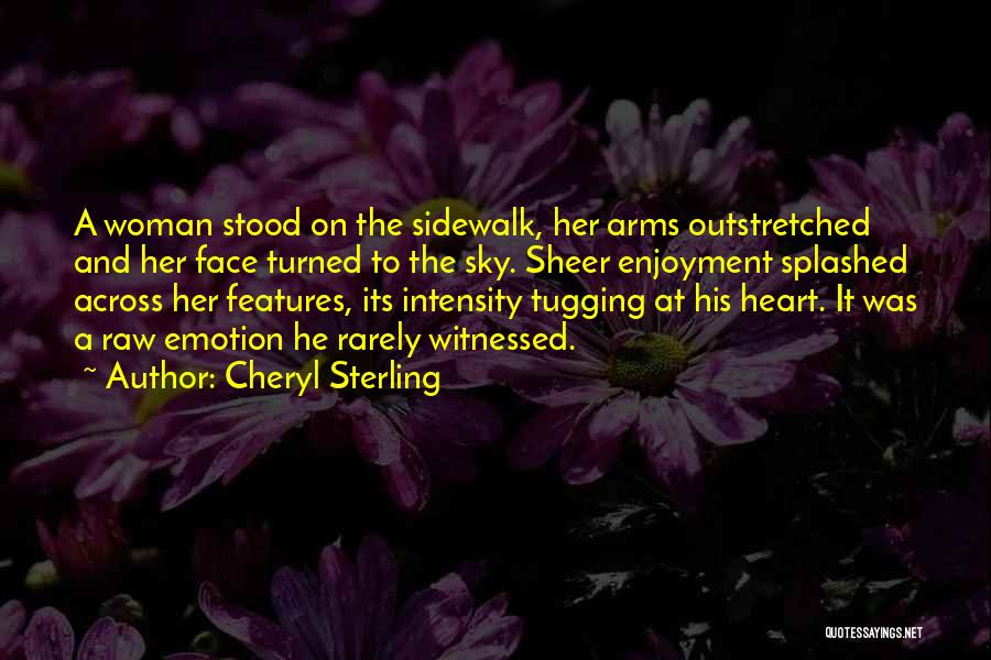 Raw Emotion Quotes By Cheryl Sterling