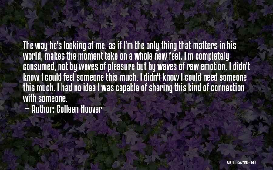 Raw Emotion Quotes By Colleen Hoover