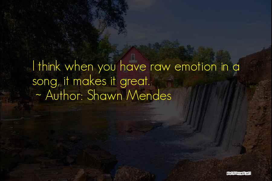 Raw Emotion Quotes By Shawn Mendes