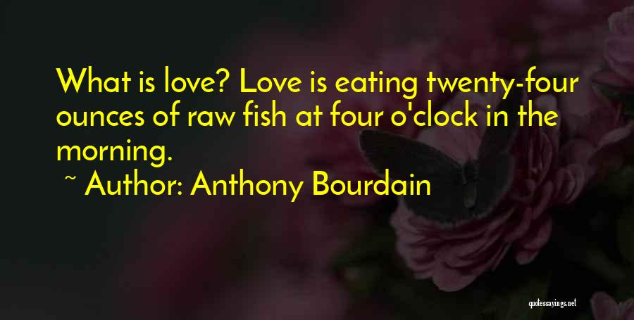Raw Love Quotes By Anthony Bourdain