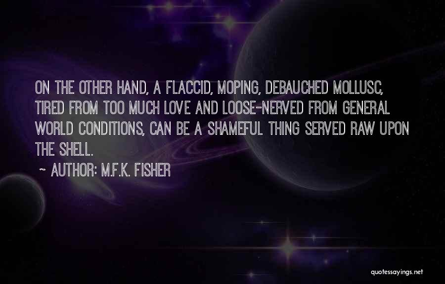 Raw Love Quotes By M.F.K. Fisher