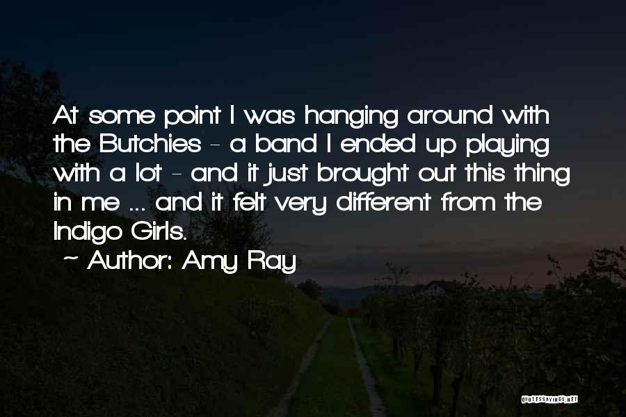 Ray Band Quotes By Amy Ray
