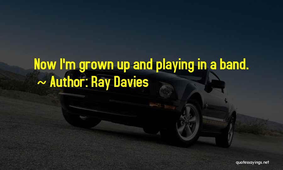 Ray Band Quotes By Ray Davies