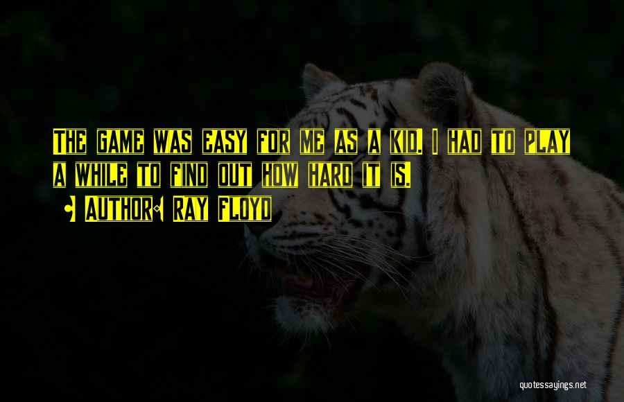 Ray Floyd Quotes 781744