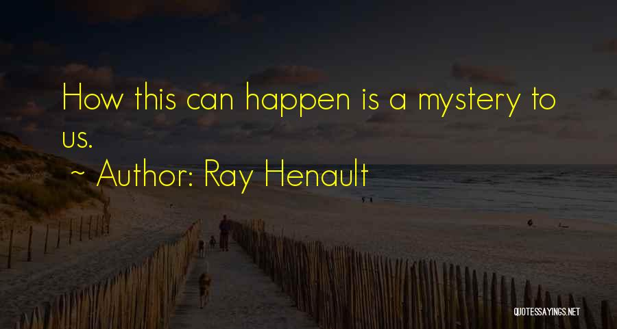 Ray Henault Quotes 1598473
