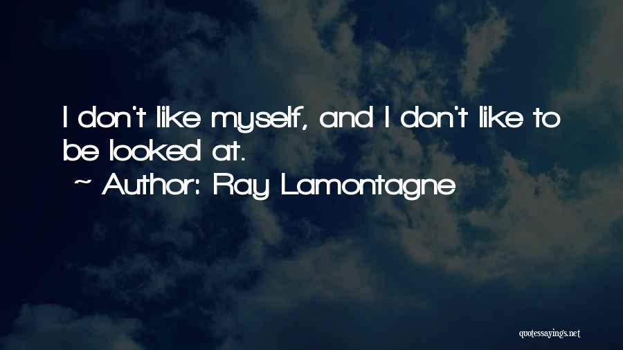 Ray Lamontagne Quotes 1012364