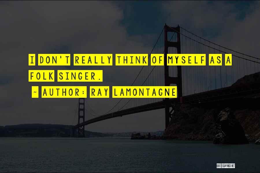 Ray Lamontagne Quotes 1801261