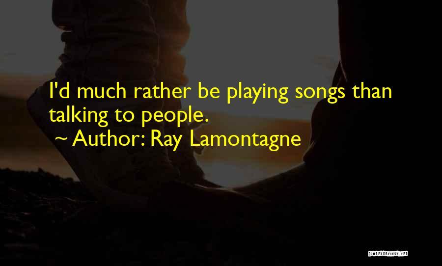 Ray Lamontagne Quotes 317413