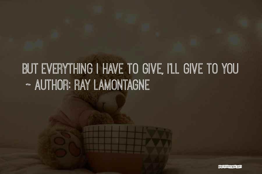 Ray Lamontagne Quotes 444614