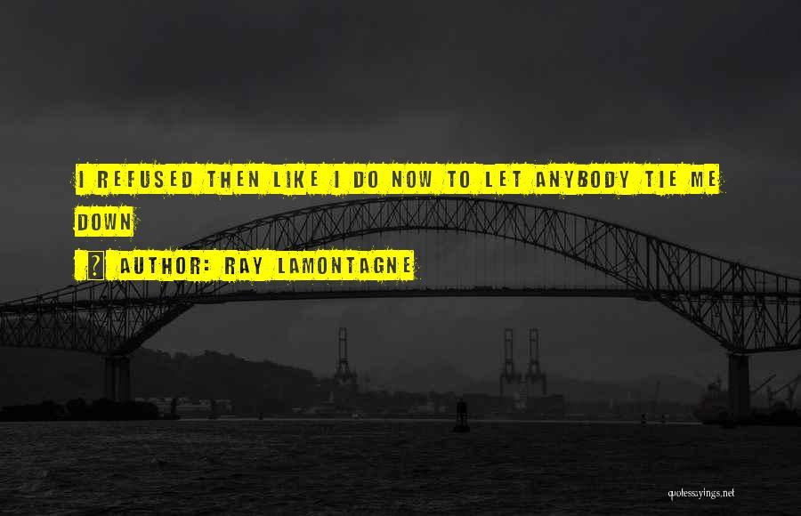 Ray Lamontagne Quotes 751521