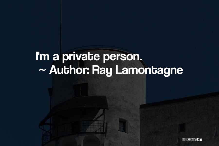 Ray Lamontagne Quotes 873236