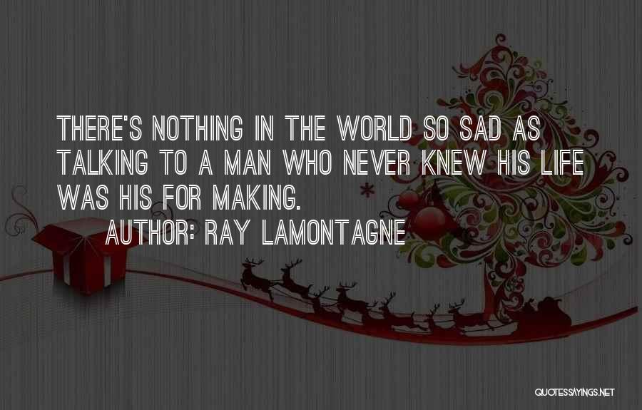 Ray Lamontagne Quotes 877274