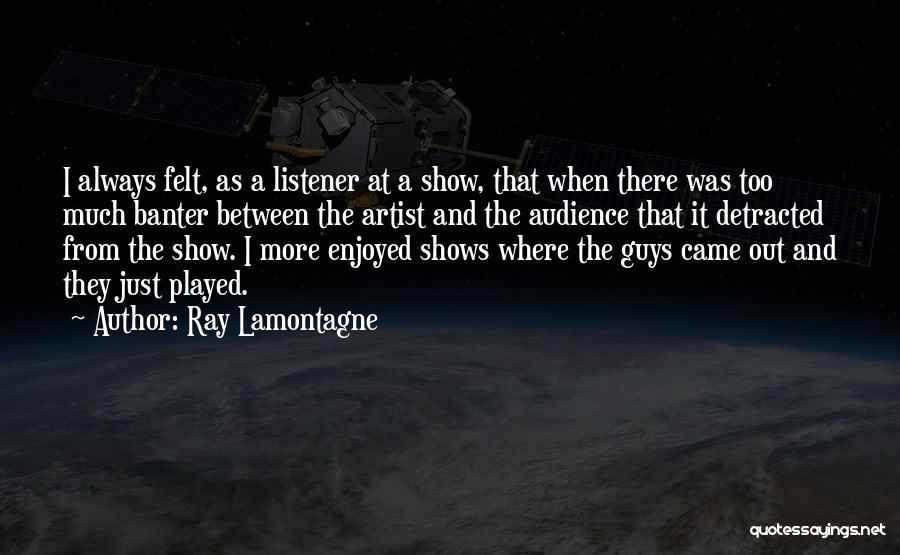 Ray Lamontagne Quotes 956416