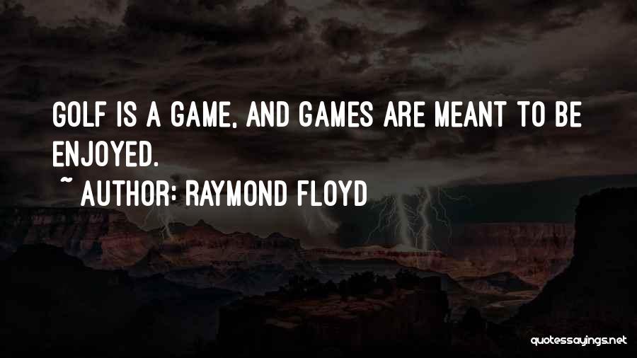Raymond Floyd Quotes 2264316