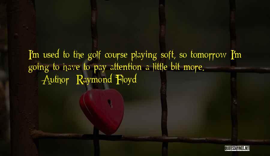 Raymond Floyd Quotes 227441