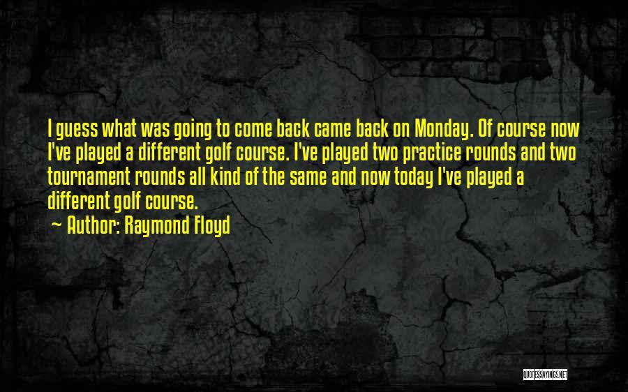 Raymond Floyd Quotes 337241