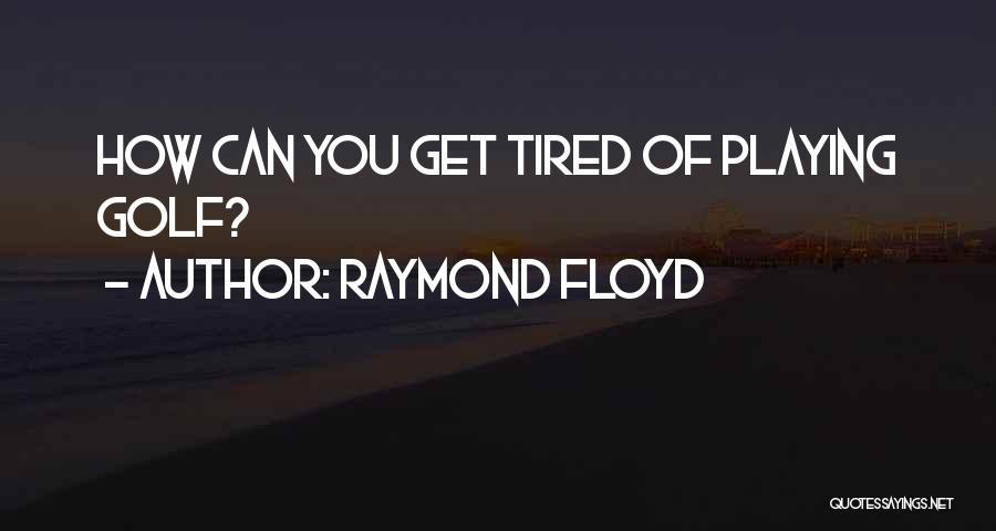 Raymond Floyd Quotes 676534