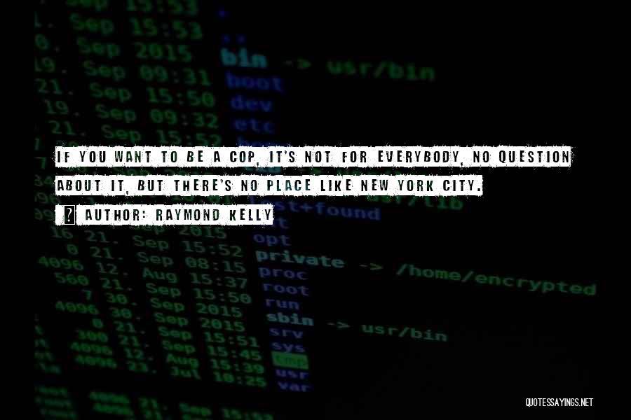 Raymond Kelly Quotes 1179415