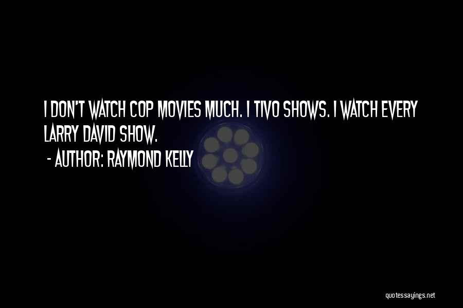 Raymond Kelly Quotes 1600739